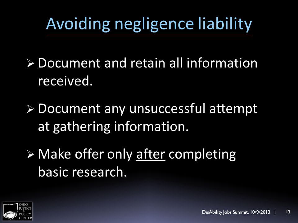 Avoiding negligence liability DisAbility Jobs Summit, 10/9/2013 | 13 Document and retain all information received.