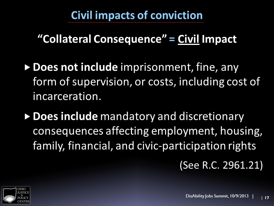Collateral Consequence = Civil Impact Does not include imprisonment, fine, any form of supervision, or costs, including cost of incarceration. Does in
