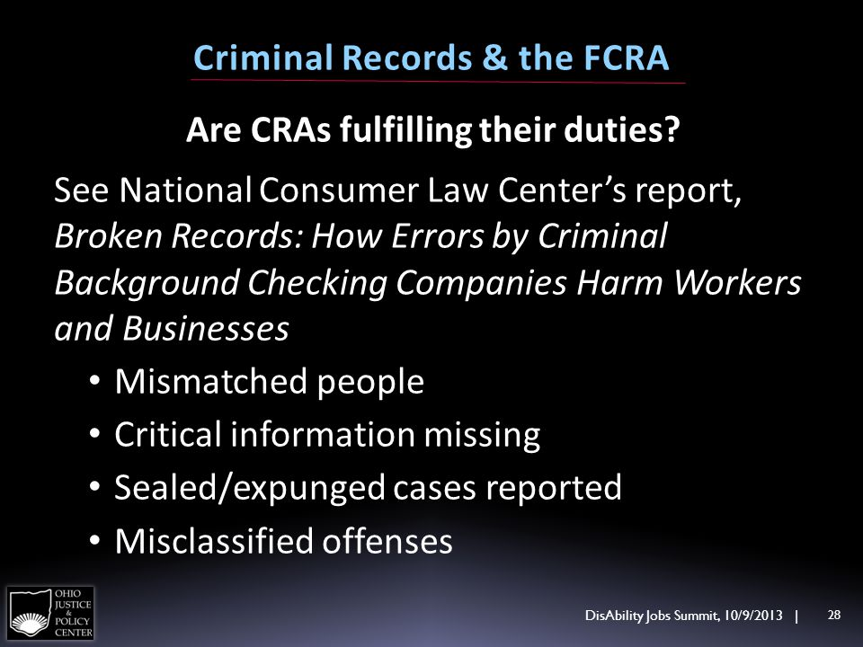 Are CRAs fulfilling their duties? See National Consumer Law Centers report, Broken Records: How Errors by Criminal Background Checking Companies Harm