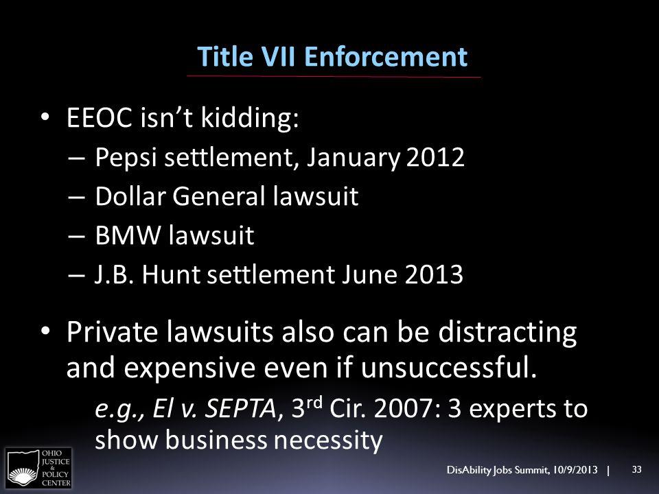 Title VII Enforcement EEOC isnt kidding: – Pepsi settlement, January 2012 – Dollar General lawsuit – BMW lawsuit – J.B. Hunt settlement June 2013 Priv