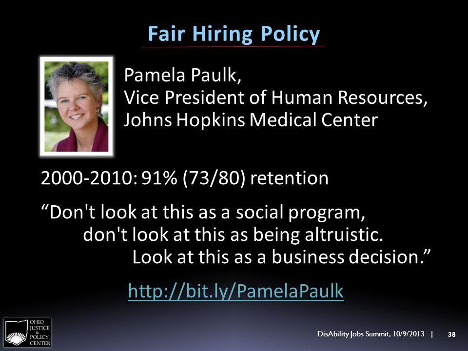 Fair Hiring Policy 38 Pamela Paulk, Vice President of Human Resources, Johns Hopkins Medical Center 2000-2010: 91% (73/80) retention Don't look at thi