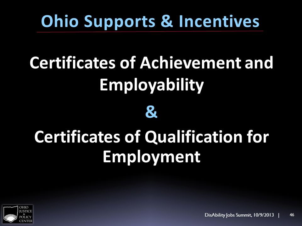 Certificates of Achievement and Employability & Certificates of Qualification for Employment DisAbility Jobs Summit, 10/9/2013 | 46 Ohio Supports & In
