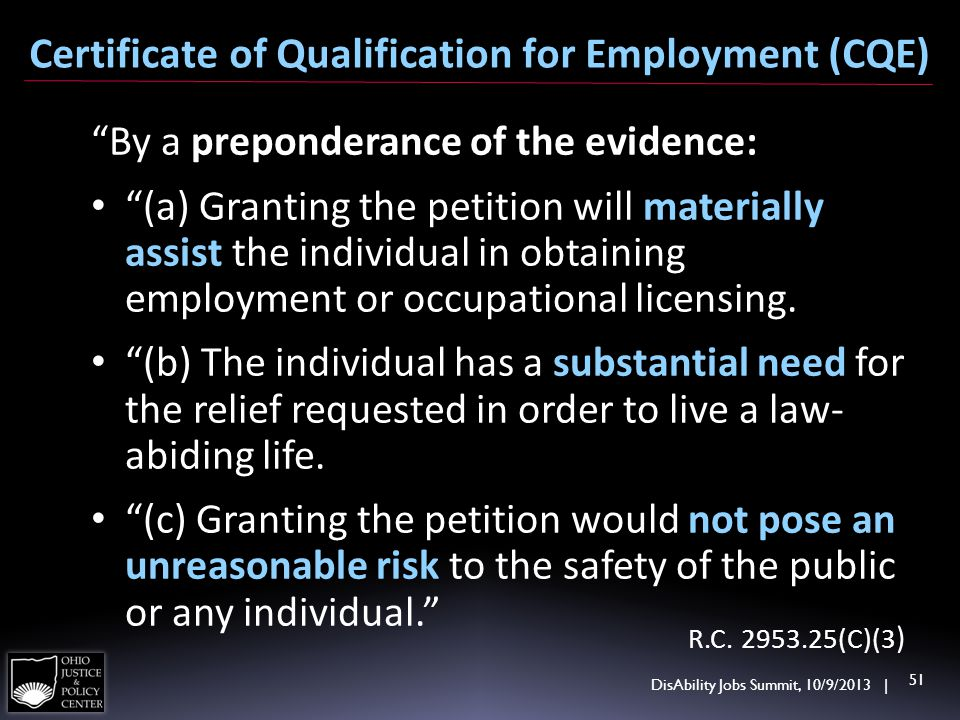 DisAbility Jobs Summit, 10/9/2013 | 51 Certificate of Qualification for Employment (CQE) By a preponderance of the evidence: (a) Granting the petition will materially assist the individual in obtaining employment or occupational licensing.