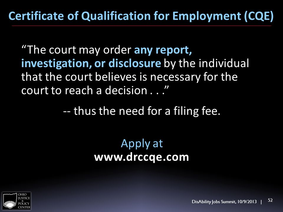DisAbility Jobs Summit, 10/9/2013 | 52 Certificate of Qualification for Employment (CQE) The court may order any report, investigation, or disclosure by the individual that the court believes is necessary for the court to reach a decision...