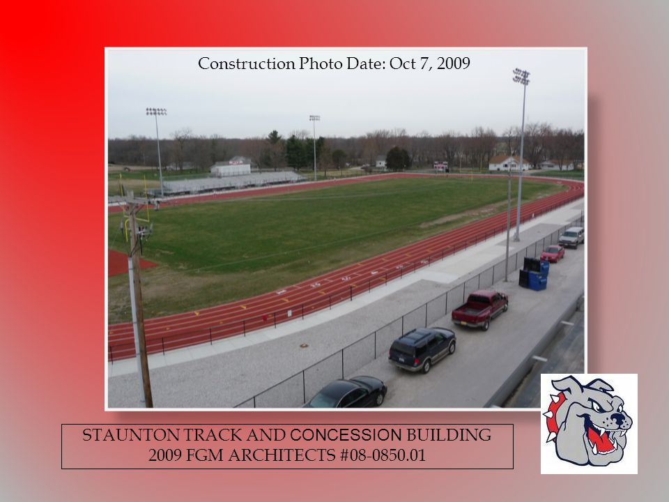 Construction Photo Date: Oct 7, 2009 STAUNTON TRACK AND CONCESSION BUILDING 2009 FGM ARCHITECTS #08-0850.01