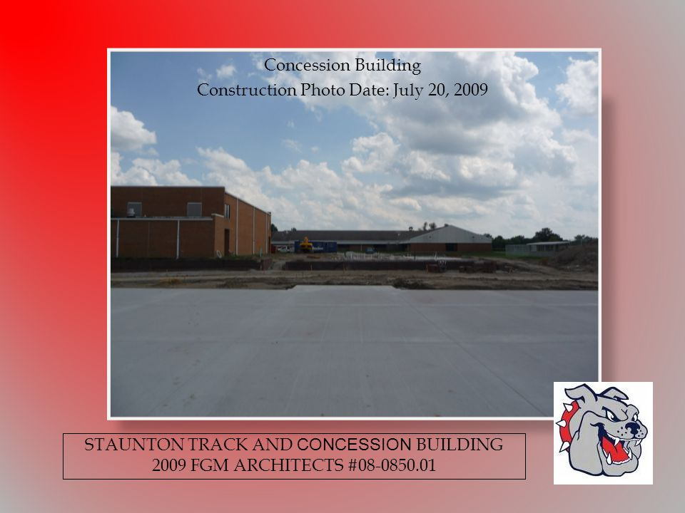 Concession Building Construction Photo Date: July 20, 2009 STAUNTON TRACK AND CONCESSION BUILDING 2009 FGM ARCHITECTS #08-0850.01