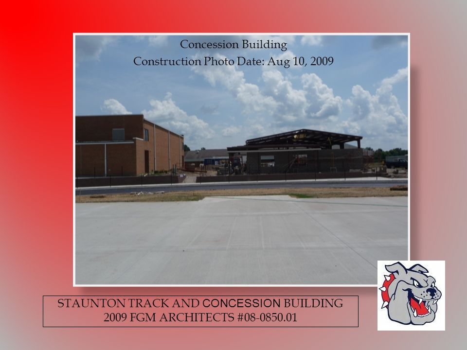Concession Building Construction Photo Date: Aug 10, 2009 STAUNTON TRACK AND CONCESSION BUILDING 2009 FGM ARCHITECTS #08-0850.01