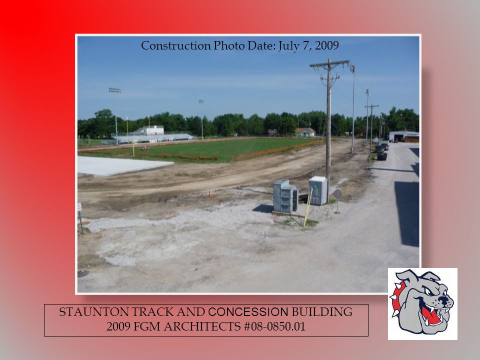 Construction Photo Date: July 7, 2009 STAUNTON TRACK AND CONCESSION BUILDING 2009 FGM ARCHITECTS #08-0850.01