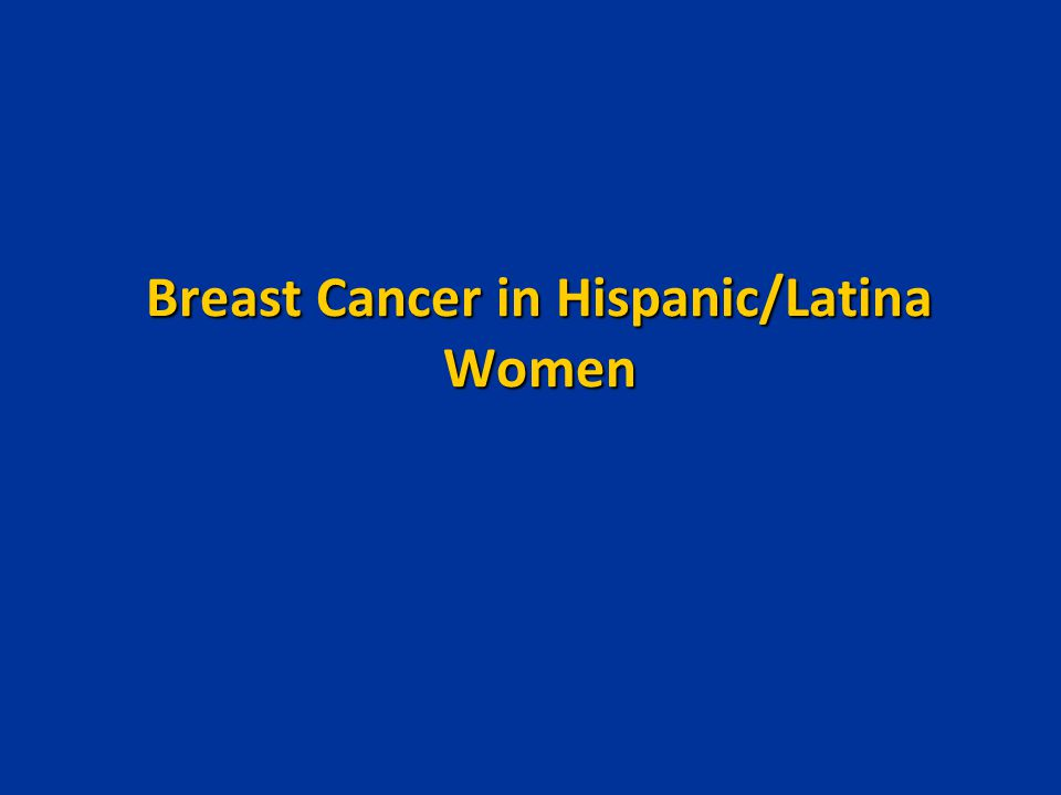 Breast Cancer in Hispanic/Latina Women