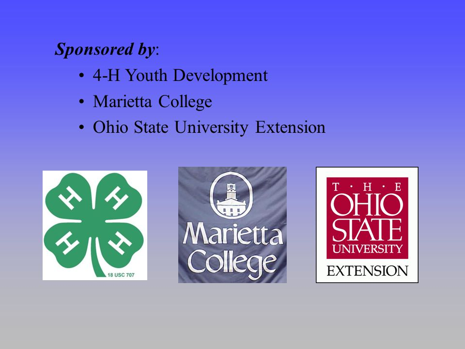 Sponsored by: 4-H Youth Development Marietta College Ohio State University Extension