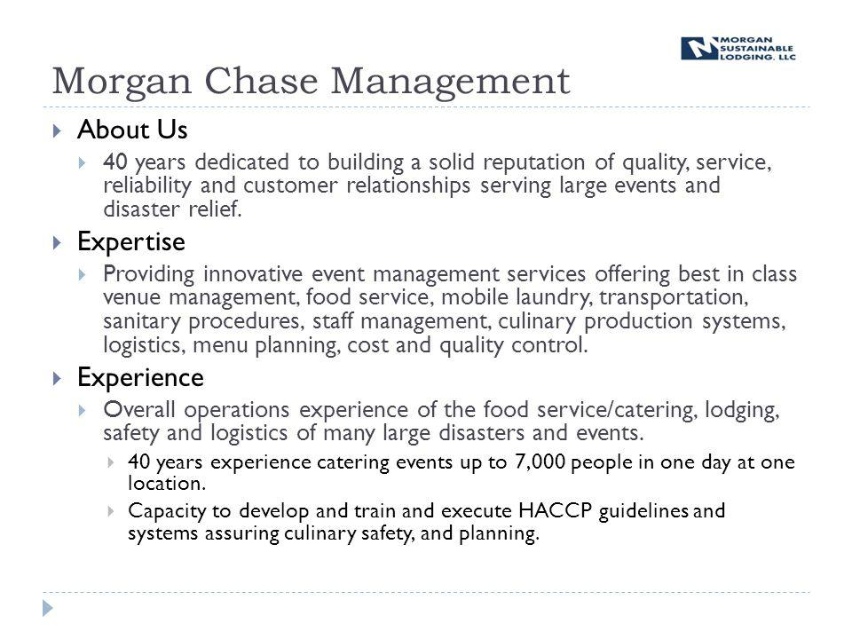 Morgan Chase Management About Us 40 years dedicated to building a solid reputation of quality, service, reliability and customer relationships serving large events and disaster relief.