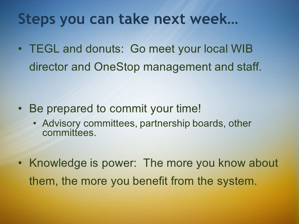 Steps you can take next week… TEGL and donuts: Go meet your local WIB director and OneStop management and staff.