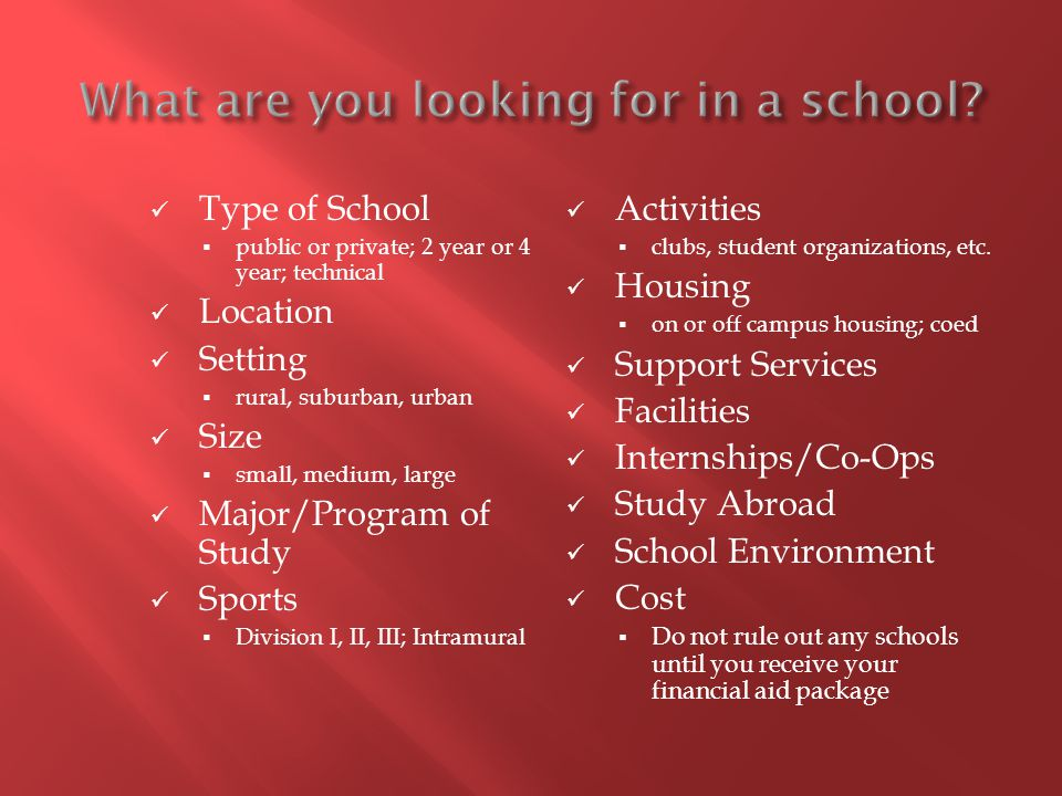 Type of School public or private; 2 year or 4 year; technical Location Setting rural, suburban, urban Size small, medium, large Major/Program of Study