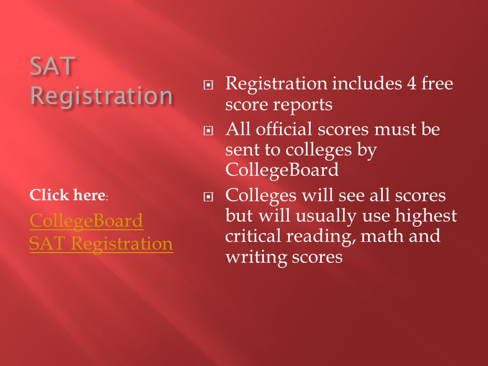SAT Registration Click here : CollegeBoard SAT Registration Registration includes 4 free score reports All official scores must be sent to colleges by