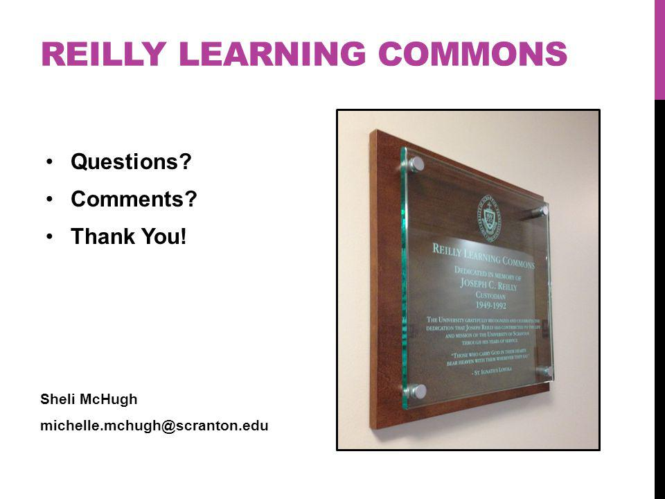 REILLY LEARNING COMMONS Questions? Comments? Thank You! Sheli McHugh michelle.mchugh@scranton.edu
