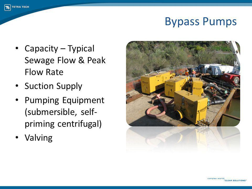 Capacity – Typical Sewage Flow & Peak Flow Rate Suction Supply Pumping Equipment (submersible, self- priming centrifugal) Valving Bypass Pumps