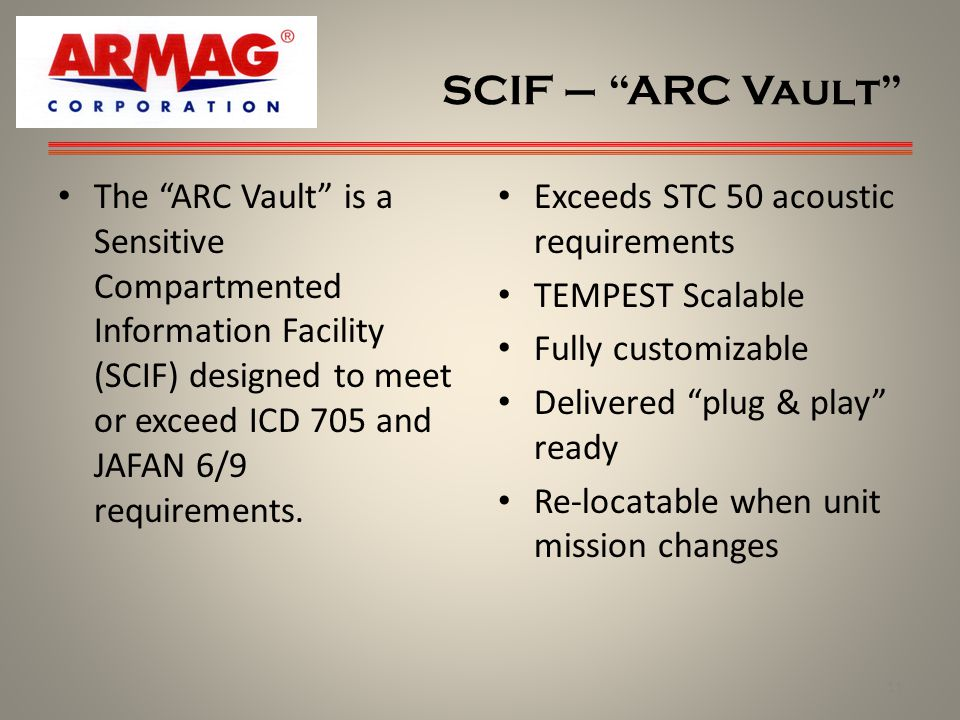 SCIF – ARC Vault The ARC Vault is a Sensitive Compartmented Information Facility (SCIF) designed to meet or exceed ICD 705 and JAFAN 6/9 requirements.