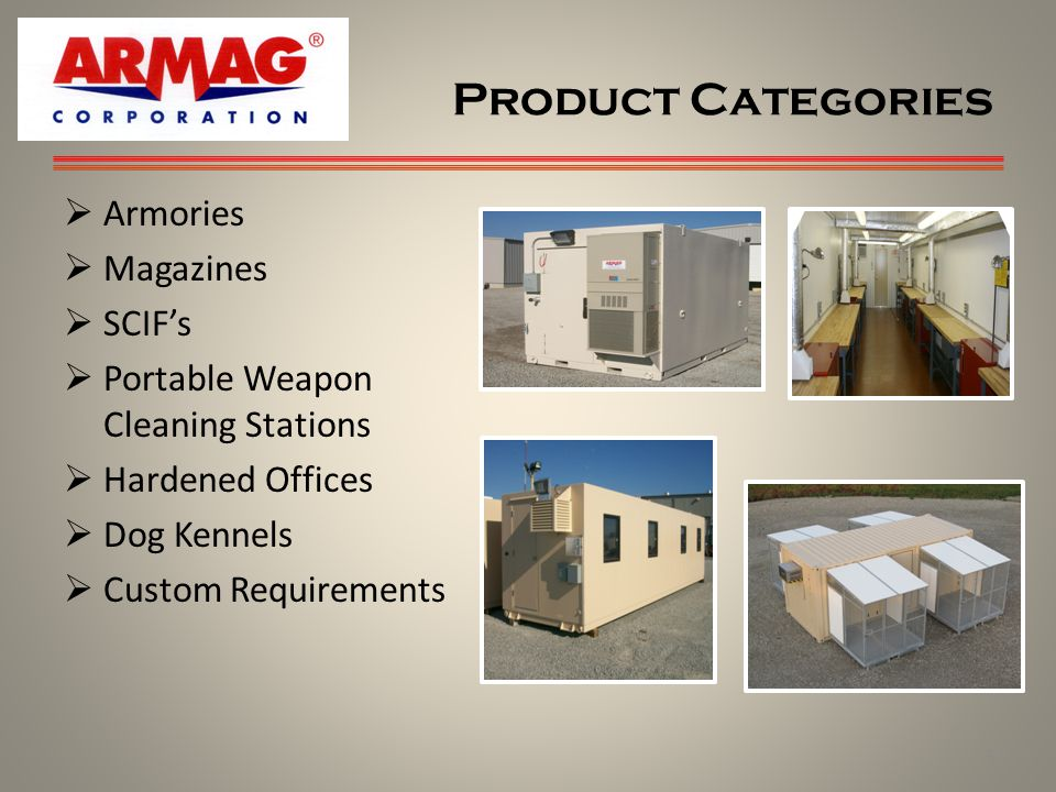 Product Categories Armories Magazines SCIFs Portable Weapon Cleaning Stations Hardened Offices Dog Kennels Custom Requirements 3