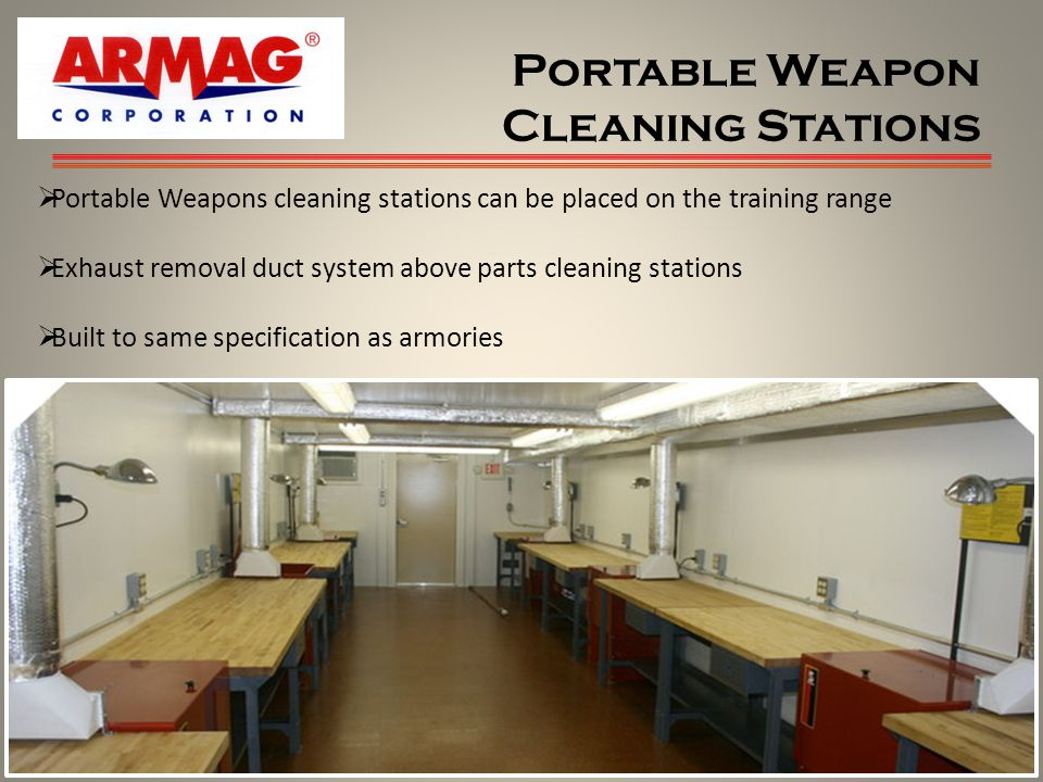 Portable Weapon Cleaning Stations 9 Portable Weapons cleaning stations can be placed on the training range Exhaust removal duct system above parts cleaning stations Built to same specification as armories