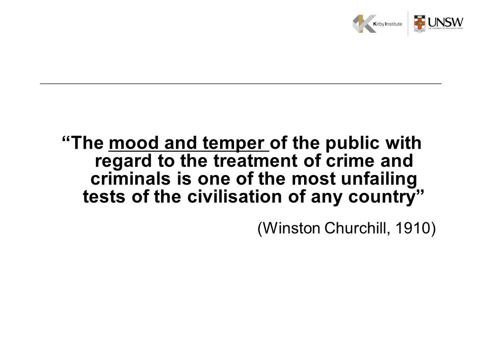 The mood and temper of the public with regard to the treatment of crime and criminals is one of the most unfailing tests of the civilisation of any country (Winston Churchill, 1910)