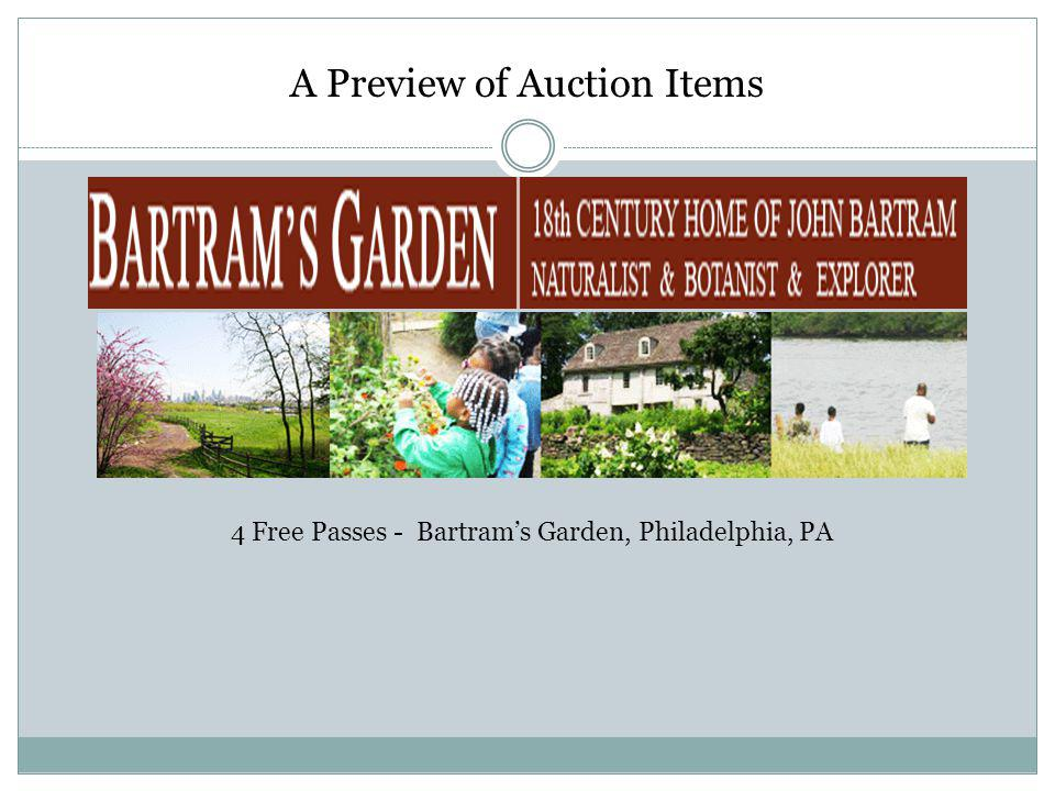 A Preview of Auction Items 4 Free Passes - Bartrams Garden, Philadelphia, PA
