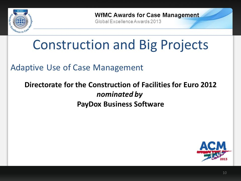 WfMC Awards for Case Management Global Excellence Awards 2013 Construction and Big Projects 10 Directorate for the Construction of Facilities for Euro 2012 nominated by PayDox Business Software Adaptive Use of Case Management