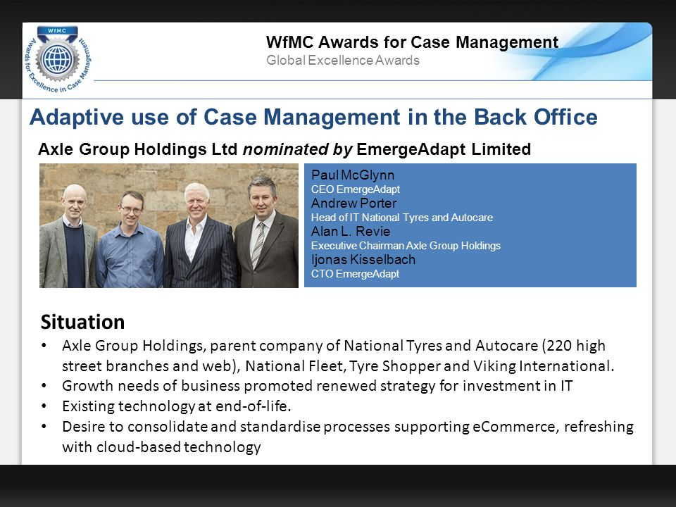 WfMC Awards for Case Management Global Excellence Awards 2013 Adaptive use of Case Management in Knowledge Worker Innovation WEX Fleet One nominated by 4Spires Making & keeping commitments improves accountability, drives results, builds trust.