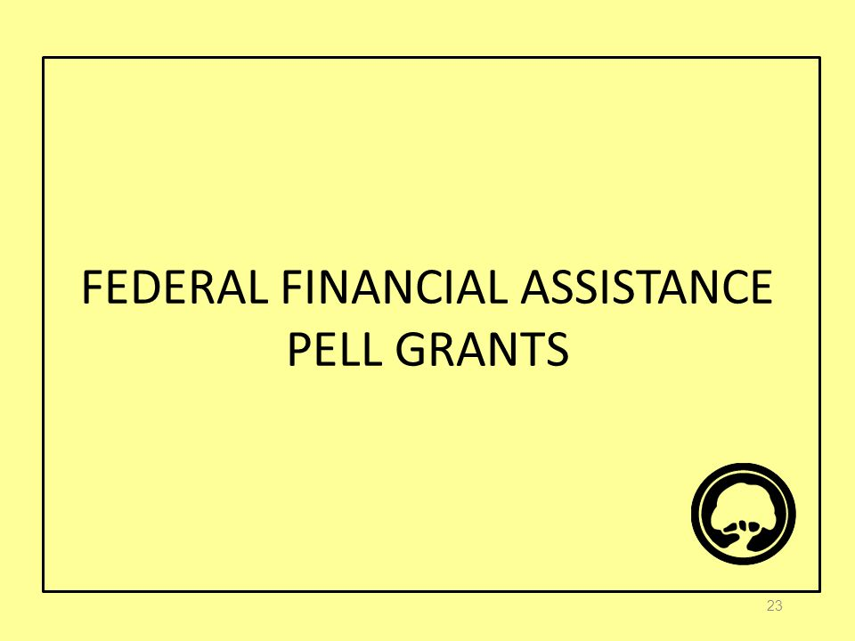FEDERAL FINANCIAL ASSISTANCE PELL GRANTS 23