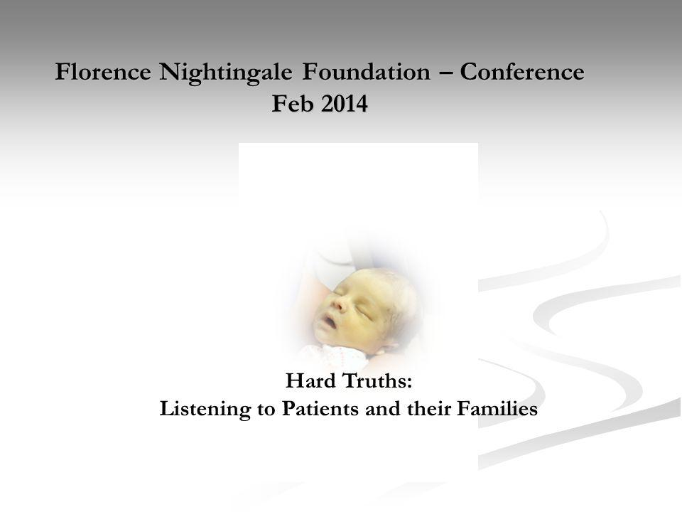 Florence Nightingale Foundation – Conference Feb 2014 Hard Truths: Listening to Patients and their Families