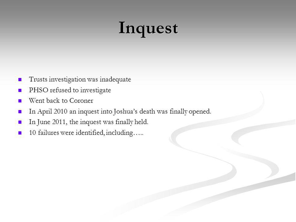 Inquest Trusts investigation was inadequate Trusts investigation was inadequate PHSO refused to investigate PHSO refused to investigate Went back to C