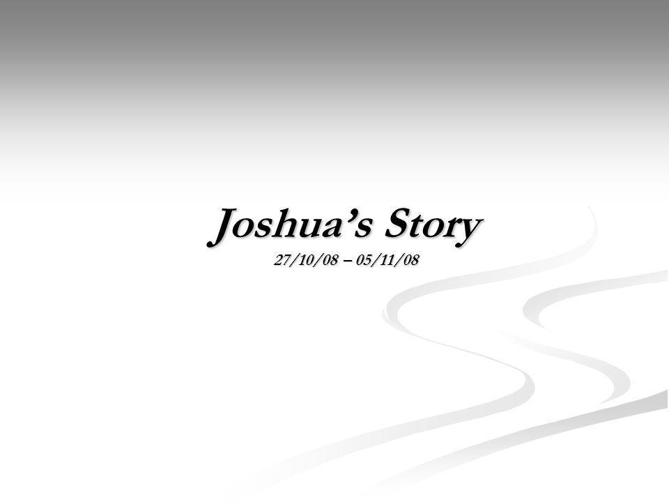 Joshuas Story 27/10/08 – 05/11/08