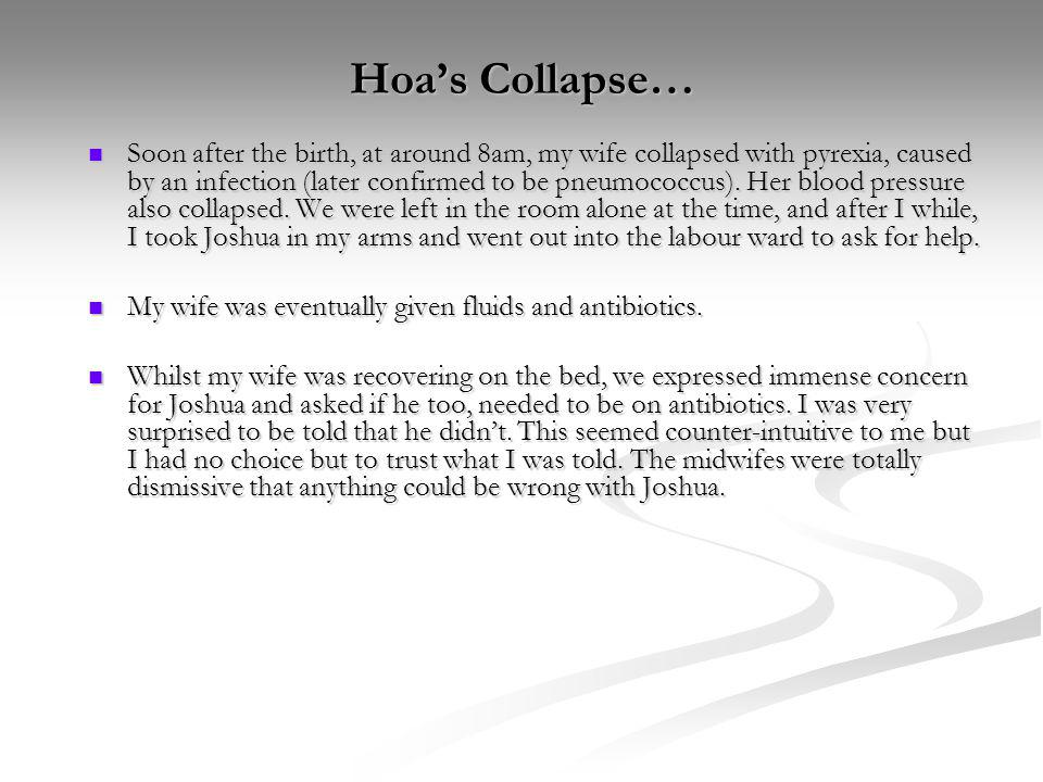 Hoas Collapse… Soon after the birth, at around 8am, my wife collapsed with pyrexia, caused by an infection (later confirmed to be pneumococcus). Her b
