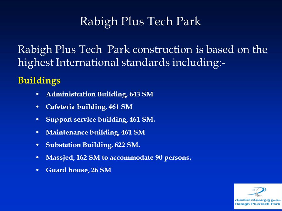 Rabigh Plus Tech Park construction is based on the highest International standards including:- Buildings Administration Building, 643 SM Cafeteria bui