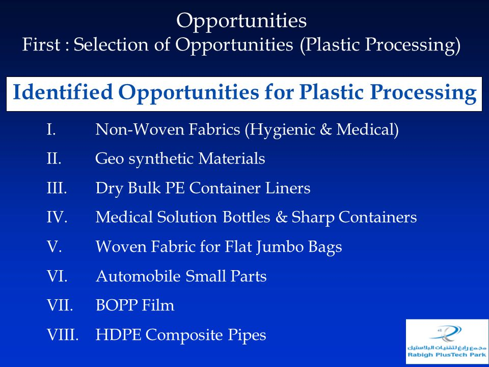 Identified Opportunities for Plastic Processing I.Non-Woven Fabrics (Hygienic & Medical) II.Geo synthetic Materials III.Dry Bulk PE Container Liners I
