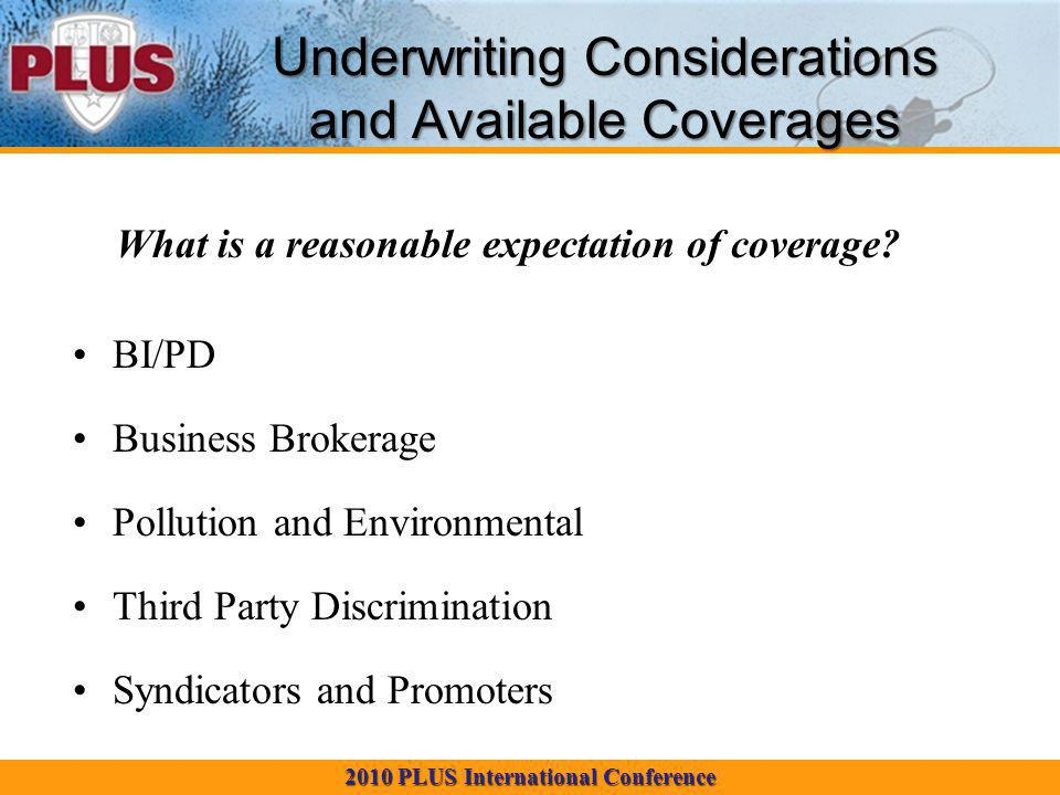 2010 PLUS International Conference Underwriting Considerations and Available Coverages What is a reasonable expectation of coverage.
