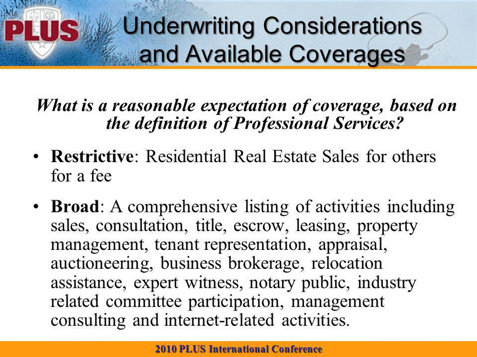 2010 PLUS International Conference Underwriting Considerations and Available Coverages What is a reasonable expectation of coverage, based on the definition of Professional Services.