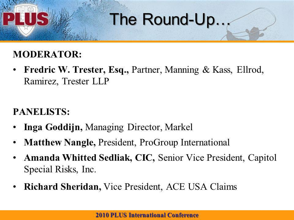 2010 PLUS International Conference The Round-Up… MODERATOR: Fredric W.