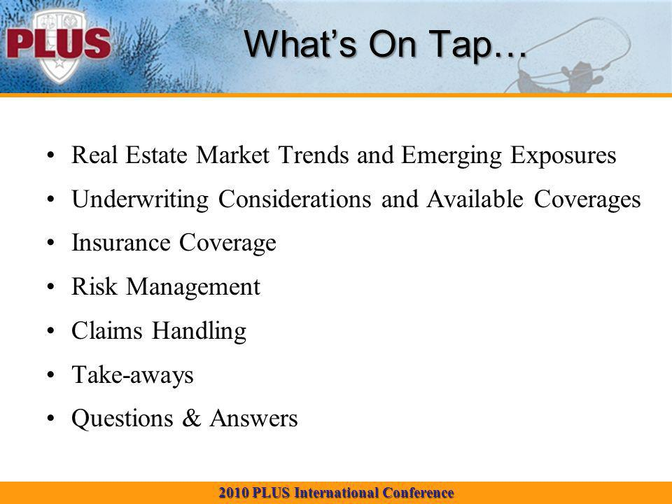 2010 PLUS International Conference Real Estate Market Trends and Emerging Exposures What is different about the real estate market today.