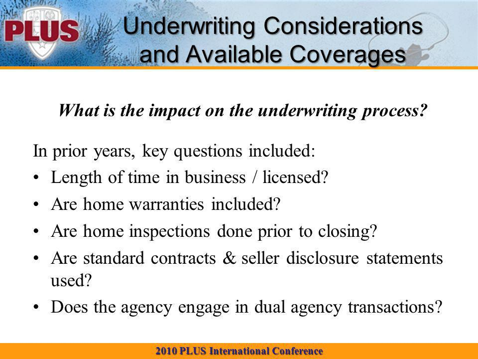 2010 PLUS International Conference Underwriting Considerations and Available Coverages What is the impact on the underwriting process.