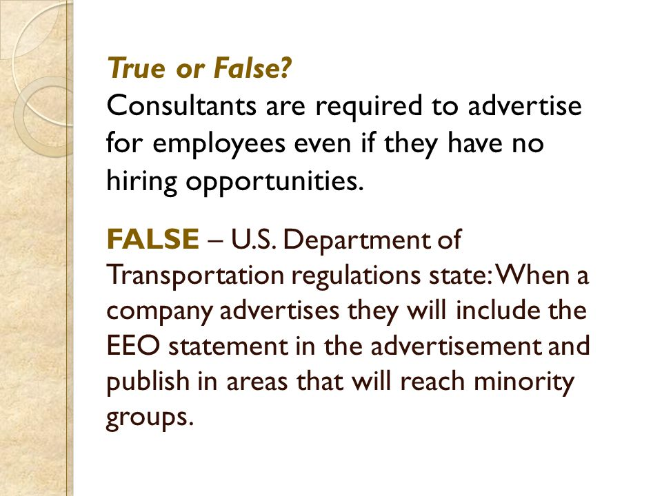 True or False? Consultants are required to advertise for employees even if they have no hiring opportunities. FALSE – U.S. Department of Transportatio