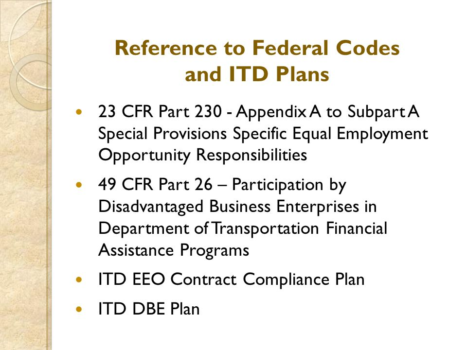 Reference to Federal Codes and ITD Plans 23 CFR Part 230 - Appendix A to Subpart A Special Provisions Specific Equal Employment Opportunity Responsibi