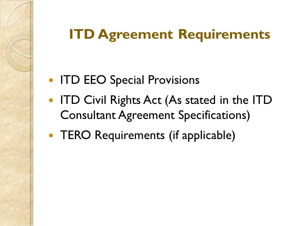 ITD Agreement Requirements ITD EEO Special Provisions ITD Civil Rights Act (As stated in the ITD Consultant Agreement Specifications) TERO Requirement