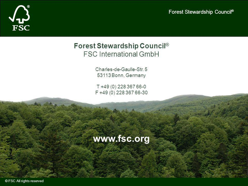 Forest Stewardship Council ® © FSC All rights reserved Forest Stewardship Council ® FSC International GmbH Charles-de-Gaulle-Str.