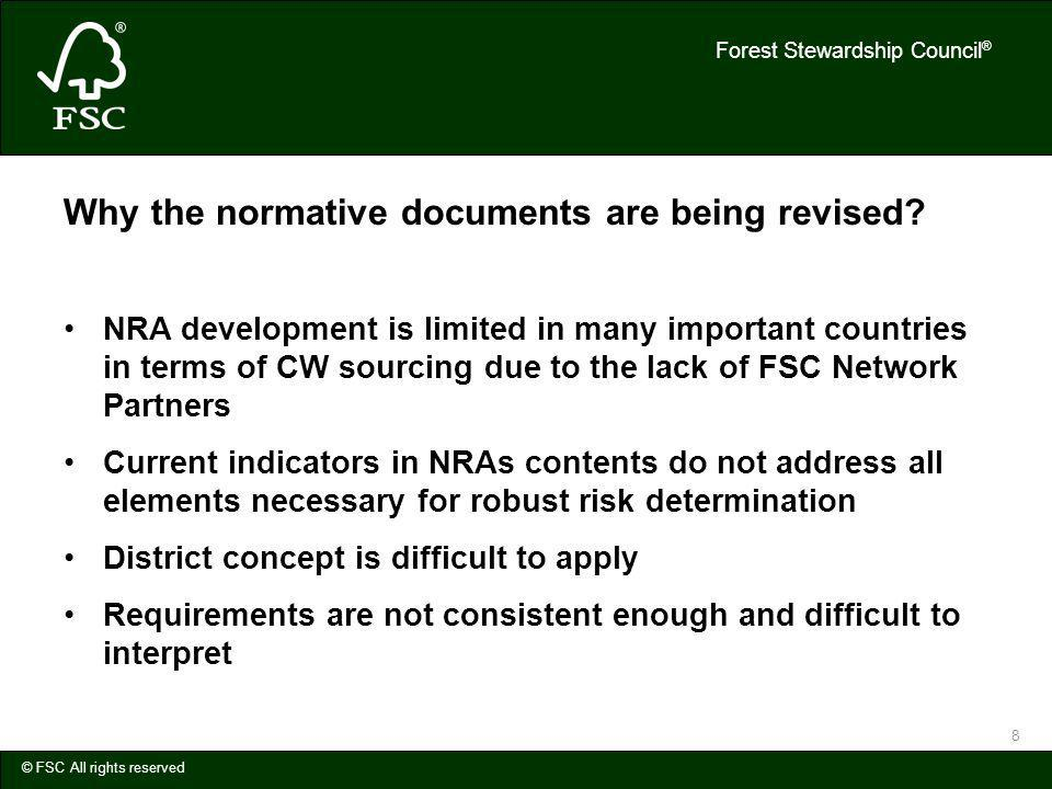 Forest Stewardship Council ® © FSC All rights reserved 8 Why the normative documents are being revised.