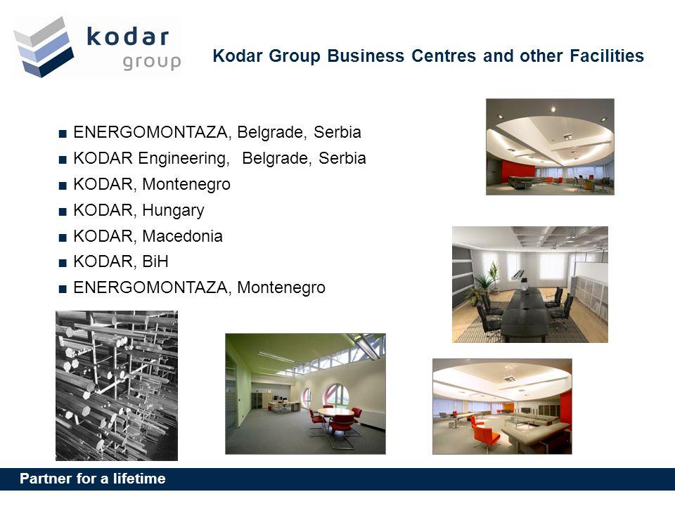 Partner for a lifetime Kodar Group Business Centres and other Facilities ENERGOMONTAZA, Belgrade, Serbia KODAR Engineering, Belgrade, Serbia KODAR, Montenegro KODAR, Hungary KODAR, Macedonia KODAR, BiH ENERGOMONTAZA, Montenegro
