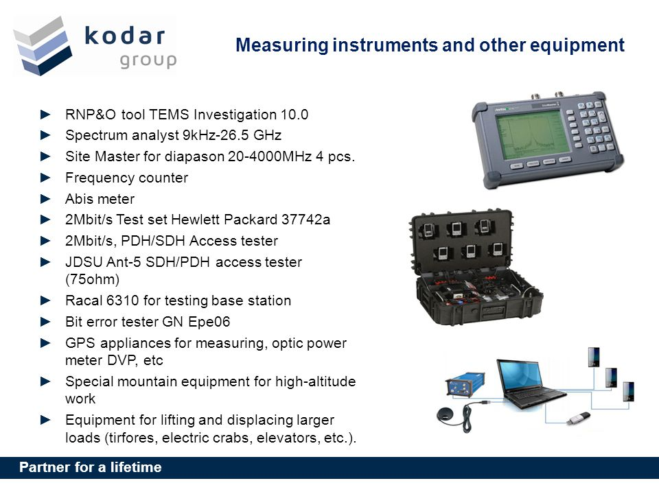 Partner for a lifetime Measuring instruments and other equipment RNP&O tool TEMS Investigation 10.0 Spectrum analyst 9kHz-26.5 GHz Site Master for diapason 20-4000MHz 4 pcs.