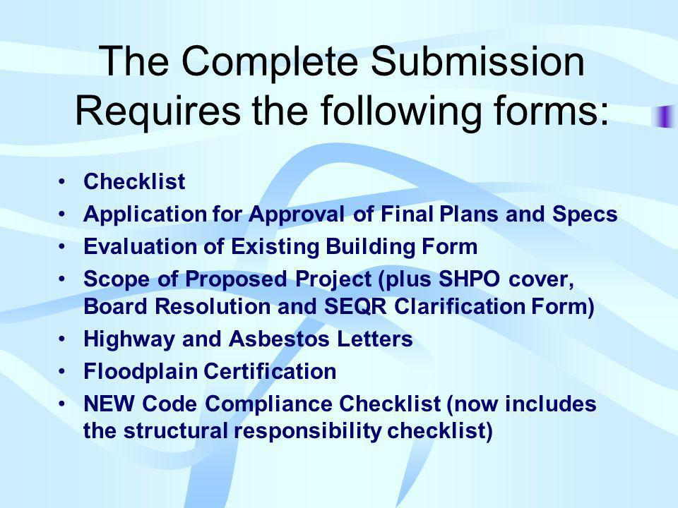 The Complete Submission Requires the following forms: Checklist Application for Approval of Final Plans and Specs Evaluation of Existing Building Form