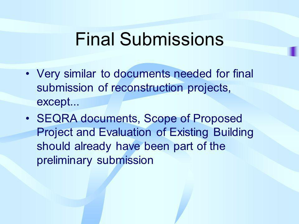 Final Submissions Very similar to documents needed for final submission of reconstruction projects, except...