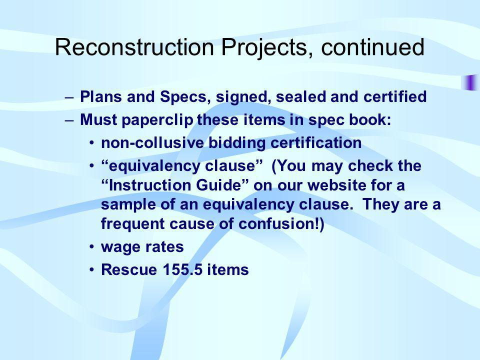 Reconstruction Projects, continued –Plans and Specs, signed, sealed and certified –Must paperclip these items in spec book: non-collusive bidding cert