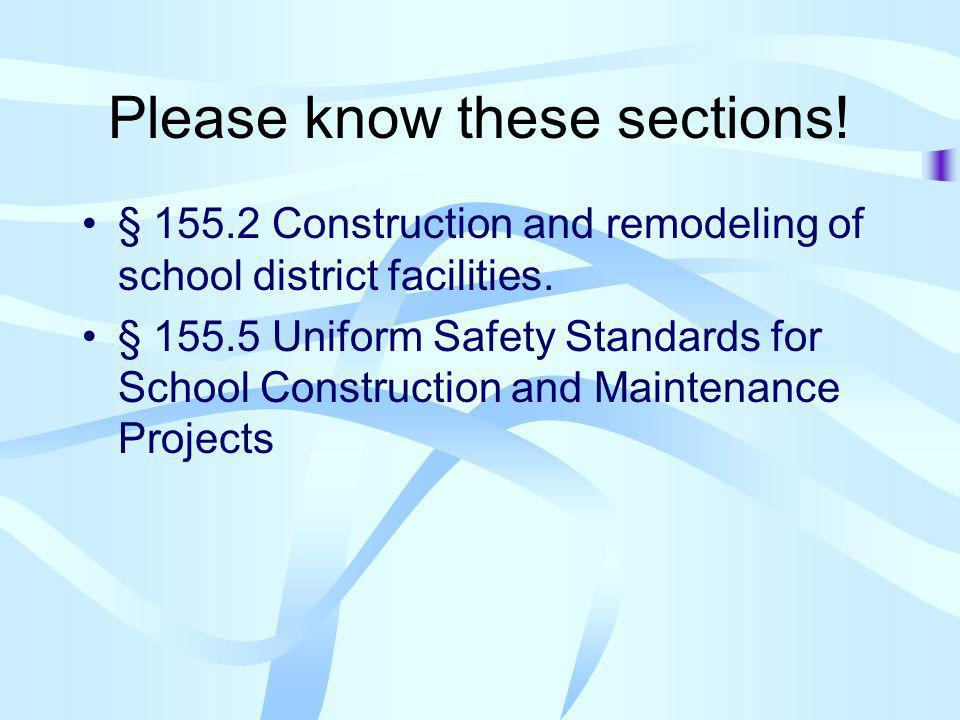 Please know these sections! § 155.2 Construction and remodeling of school district facilities. § 155.5 Uniform Safety Standards for School Constructio